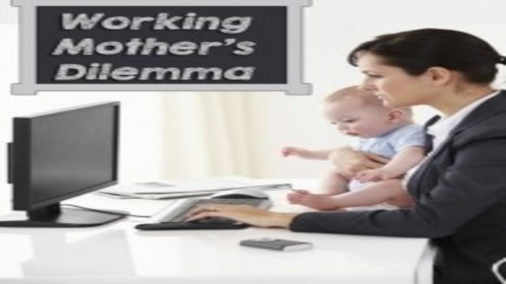 The Eternal Dilemma of the Working Mother