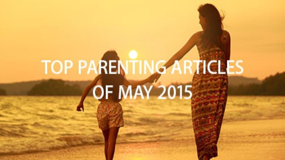 Top Parenting Articles Of May 2015!