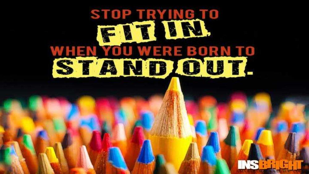 "Don't try to "" Fit in"" when you are born to ""Stand Out"""