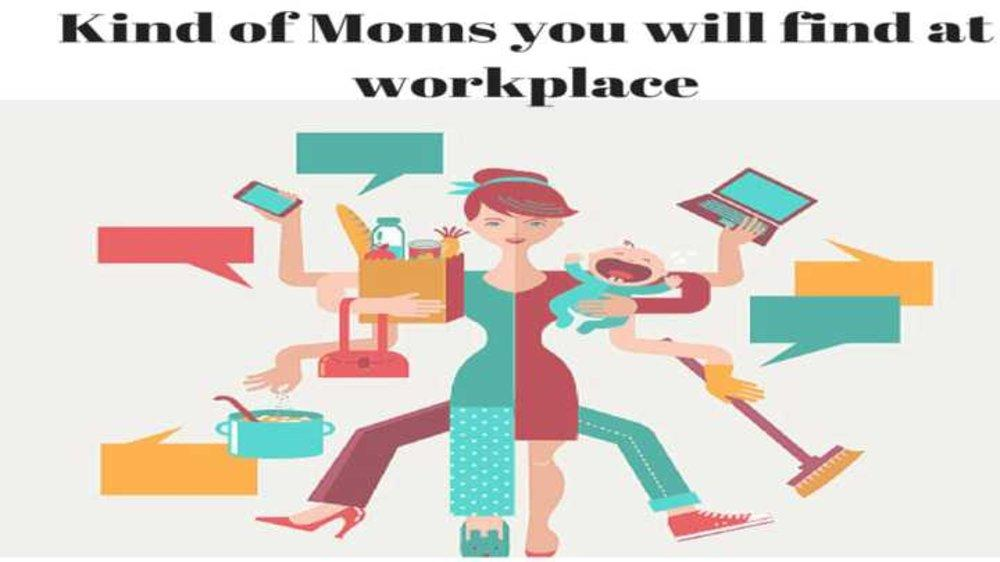 8 TYPES OF MOM YOU MEET AT YOUR WORKPLACE