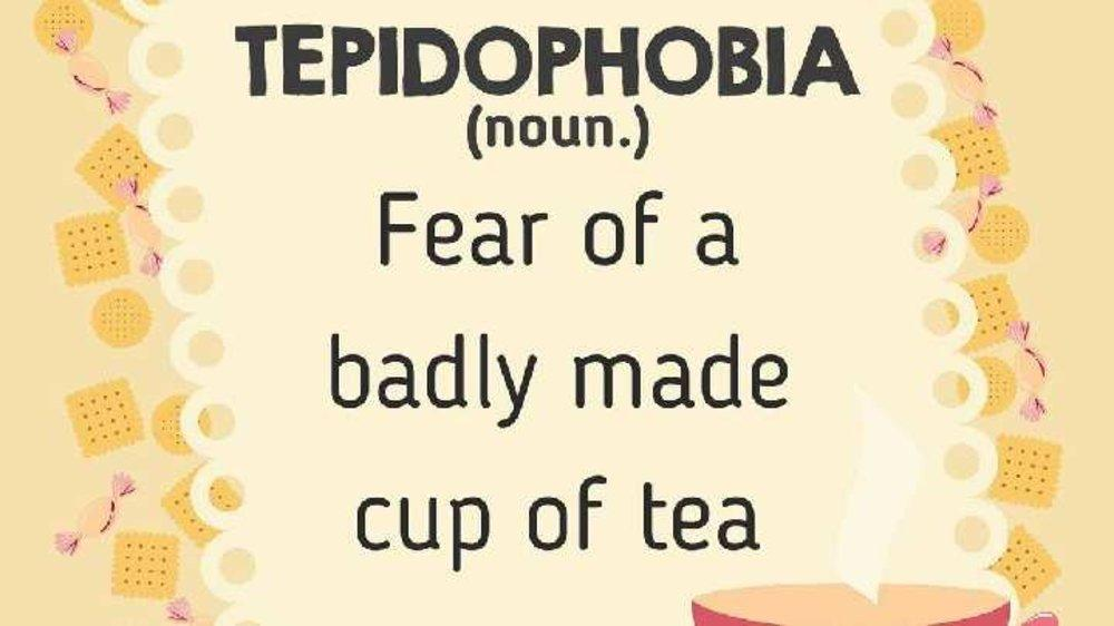 Tepidophobia- Fear of badly made tea…do you have it?