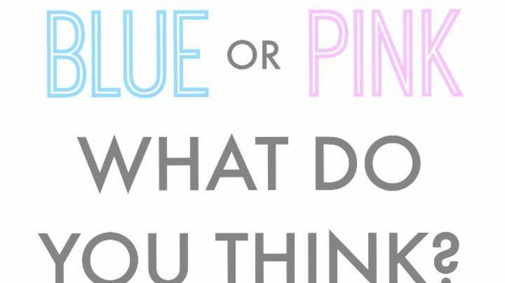 Blue or Pink. What do you think?