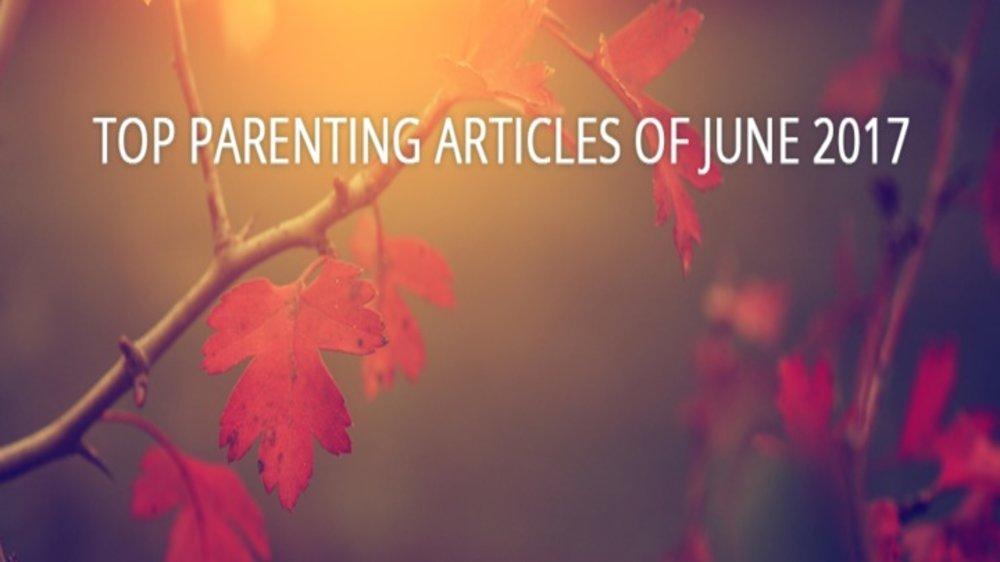 Top Parenting Articles Of June 2017!